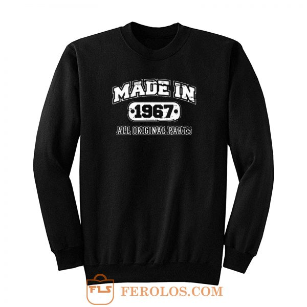 Made In 1967 Sarcastic Sweatshirt