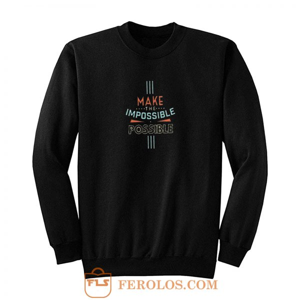 Make The Impossible Sweatshirt
