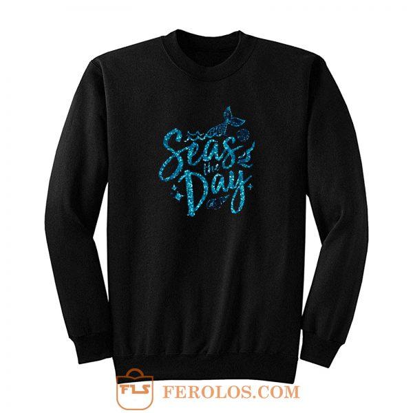 Mermaid Seas The Day Sweatshirt