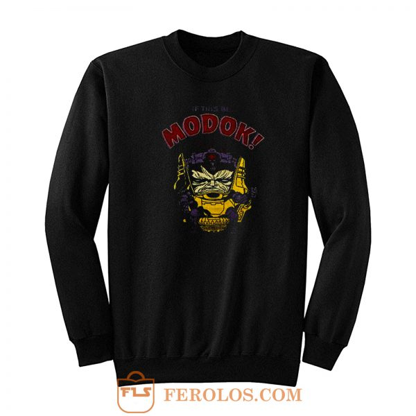 Modok If This Be Marvel Comics Sweatshirt