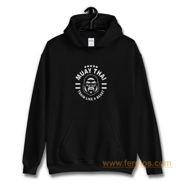 Muay Thai King Kong Train Like A Beast Hoodie