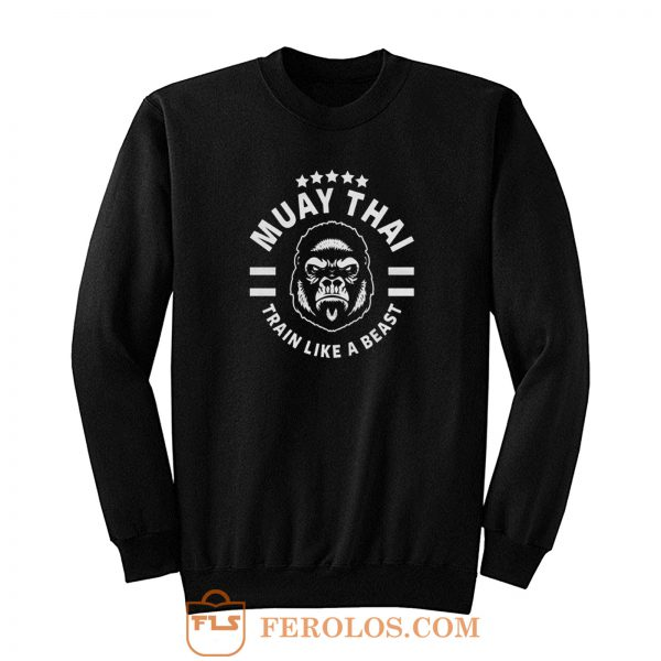 Muay Thai King Kong Train Like A Beast Sweatshirt