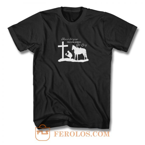 Never Let Your Praying Knees T Shirt