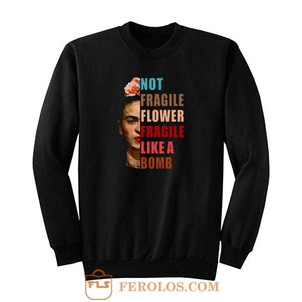 Not Fragile Like A Flower Sweatshirt