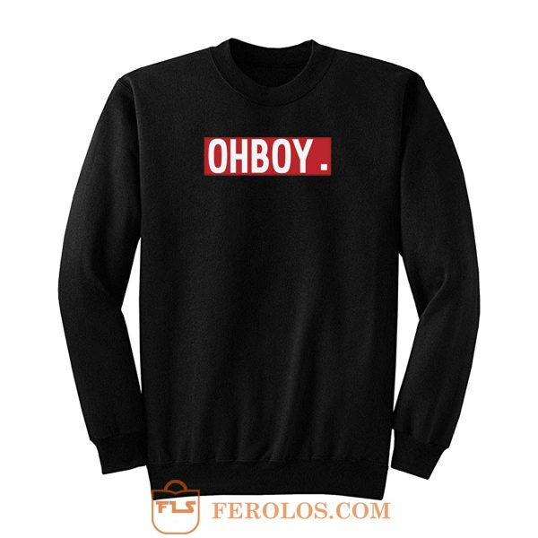 Oh Boy Sweatshirt