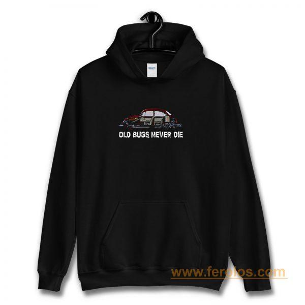 Old Bugs Never Dies Volkswagen Hoodie