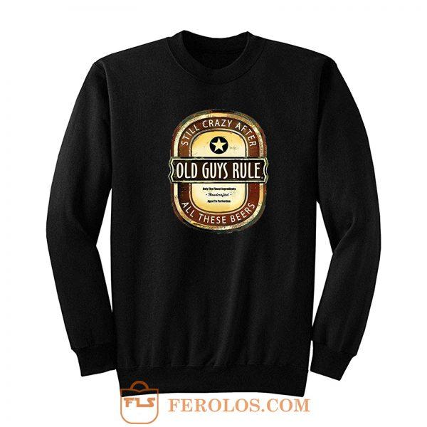 Old Guys Rule Crazy Beer Sweatshirt