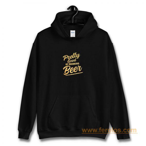 Pretty Good At Drinking Beer Hoodie