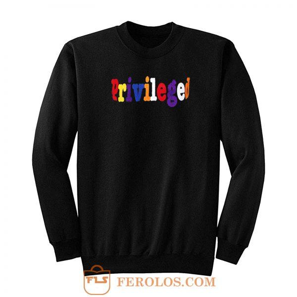 Priveleged Sweatshirt