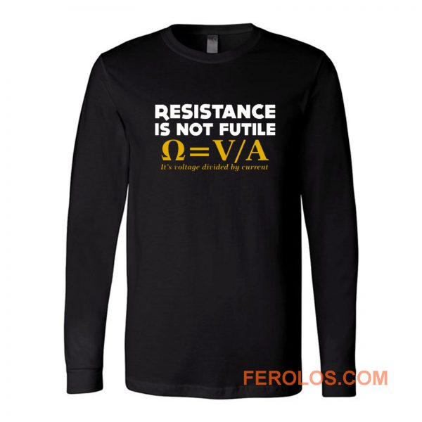 Resistance Is Not Futile Long Sleeve
