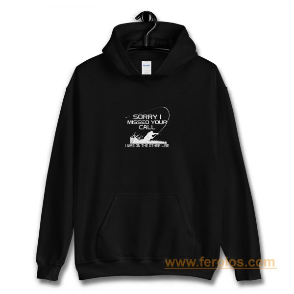 Sorry I Missed Your Call Fishing Hoodie
