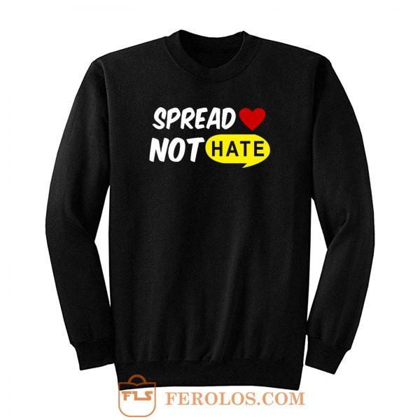 Spread Love Not Hate Be Kind Peace Sweatshirt
