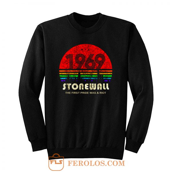 Stonewall 1969 The First Pride Was A Riot Sweatshirt