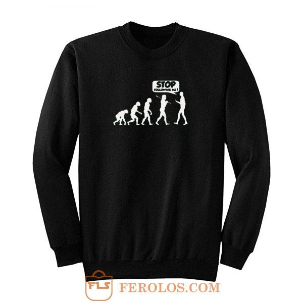Stop Following Me Evolution Sweatshirt