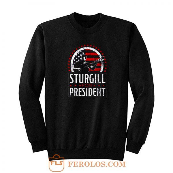Sturgill For President Sweatshirt