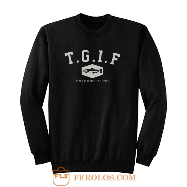 Tgif Fishing Sweatshirt