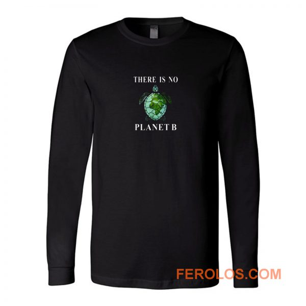There Is No Planet B Turtle Long Sleeve