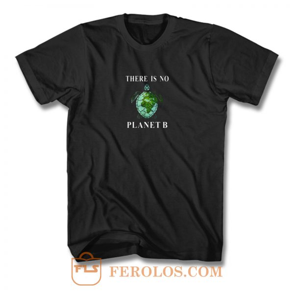 There Is No Planet B Turtle T Shirt