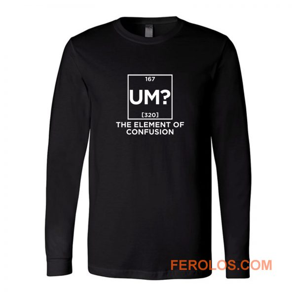 Um The Element Of Confusion Long Sleeve