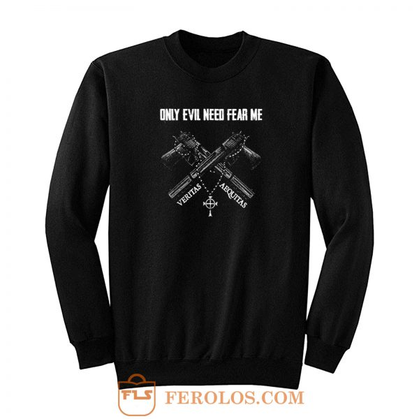 Veteran Only Evil Need Fear Me Sweatshirt