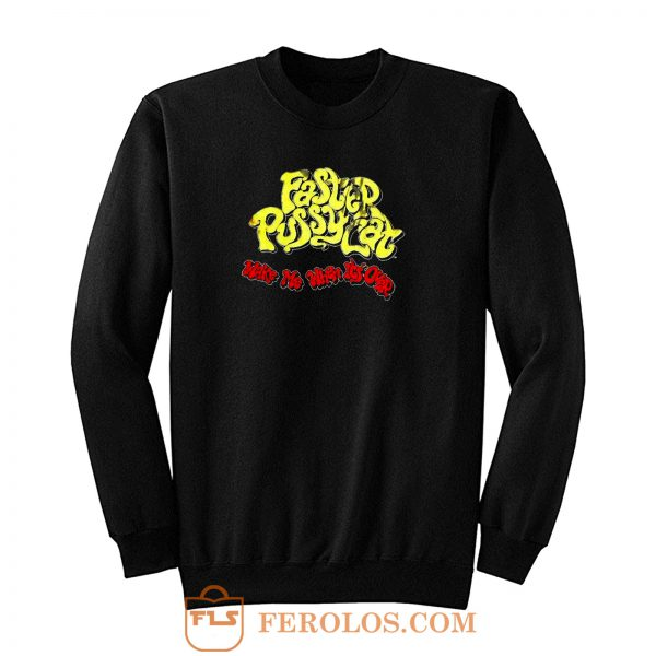 Wake Me When Its Over Faster Pussycat Sweatshirt