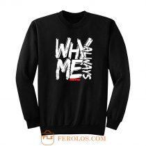 Why Always Me Sweatshirt