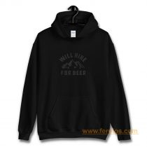 Will Hike For Beer Hoodie