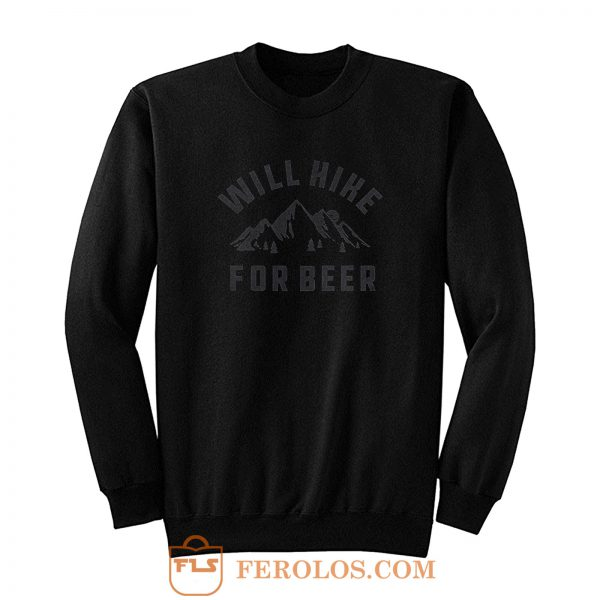 Will Hike For Beer Sweatshirt