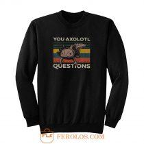 You Axolotl Questions Vintage Sweatshirt