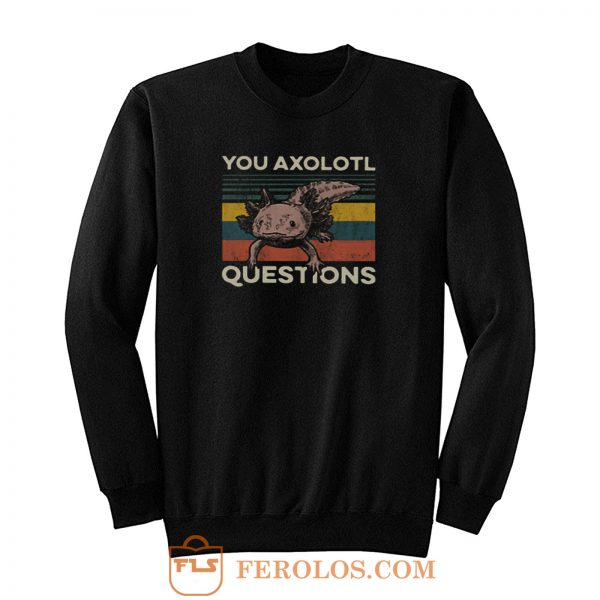 You Axolotl Questions Vintage Sweatshirt