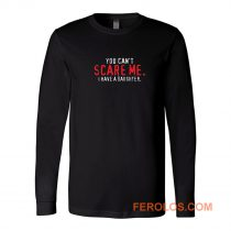 You Cant Scare Me I Have Daughter Long Sleeve