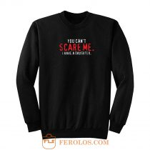 You Cant Scare Me I Have Daughter Sweatshirt