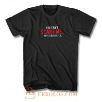 You Cant Scare Me I Have Daughter T Shirt