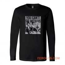 You Cant Sit With Us Long Sleeve