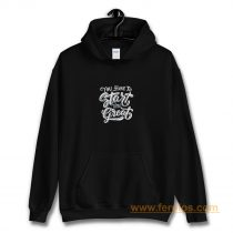 You Have To Start To Be Great Hoodie