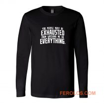 You People Exhausted Sarcastic Long Sleeve
