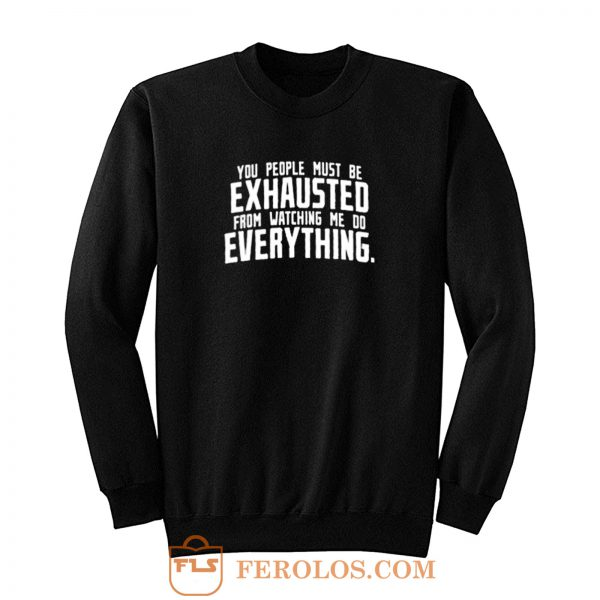 You People Exhausted Sarcastic Sweatshirt