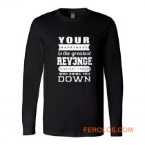 Your Happiness Is The Greatest Revenge Long Sleeve