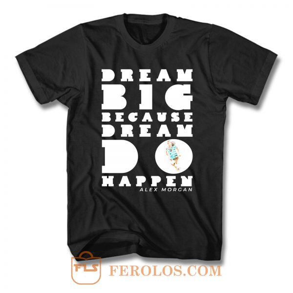 Alex Morgan Dream Big Quotes T Shirt