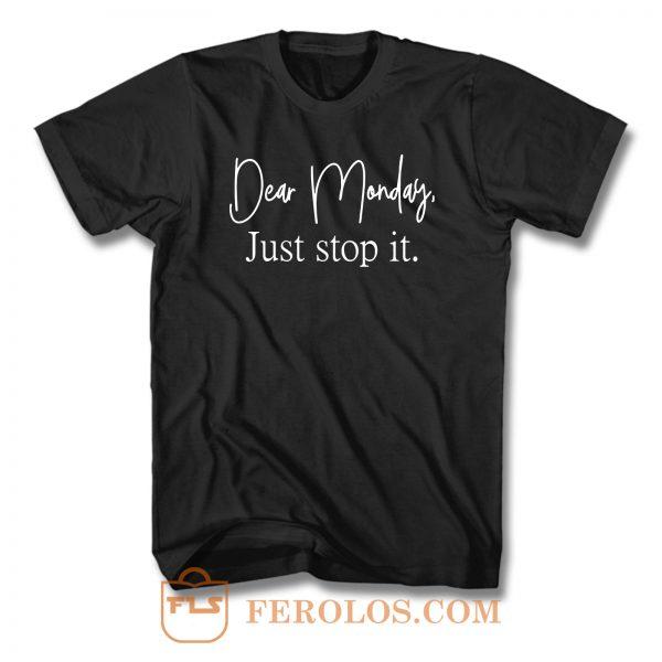 Dear Monday Just Stop It T Shirt