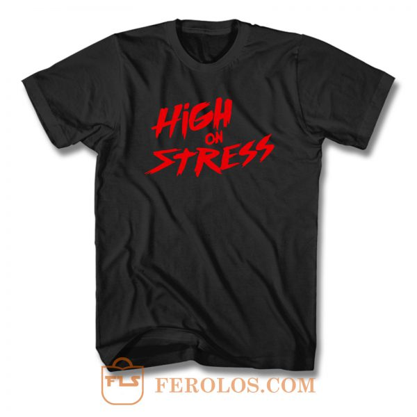 High On Stress T Shirt