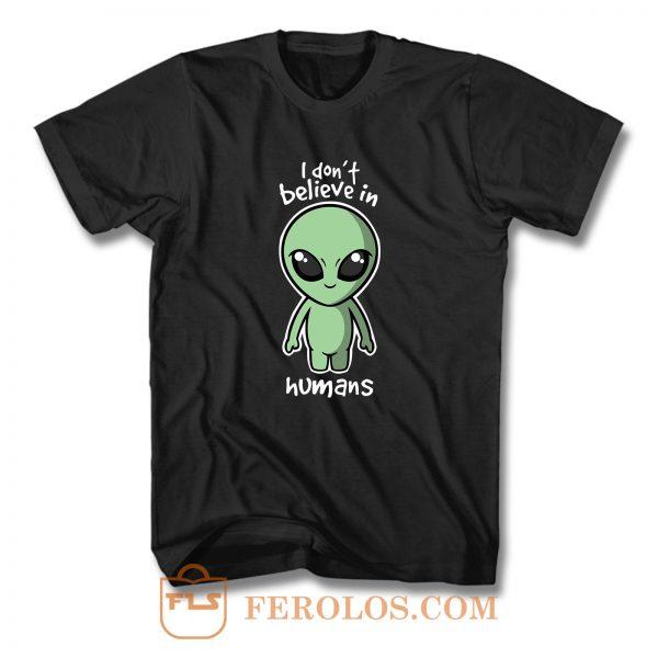 I Dont Belive In Humans T Shirt