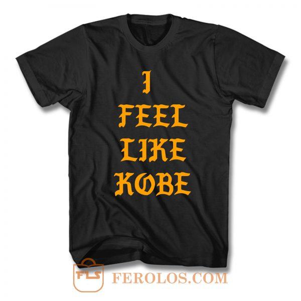 I Feel Like Kobe T Shirt