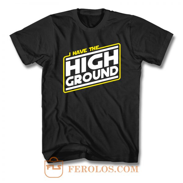 I Have The High Ground Fan Made Star Wars Revenge Of The Sith F T Shirt