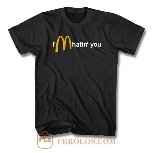 Im Hatin You F T Shirt
