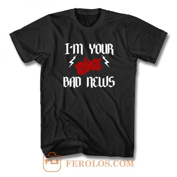 Im Your Bad News T Shirt
