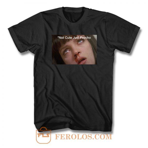 Mia Wallace Pulp Fiction Saying Not Cute Just Psycho F T Shirt