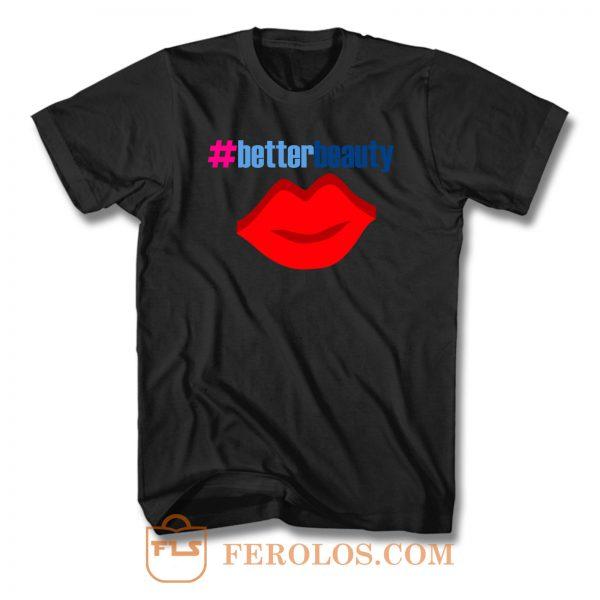 Better Beauty T Shirt