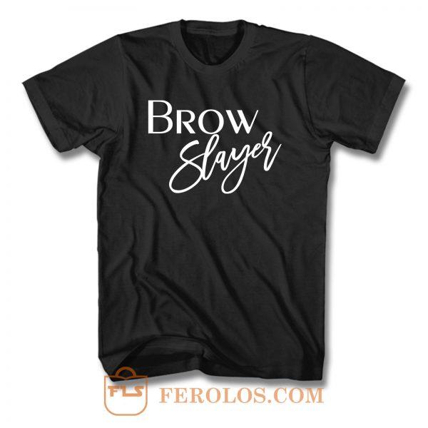 Brow Slayer T Shirt