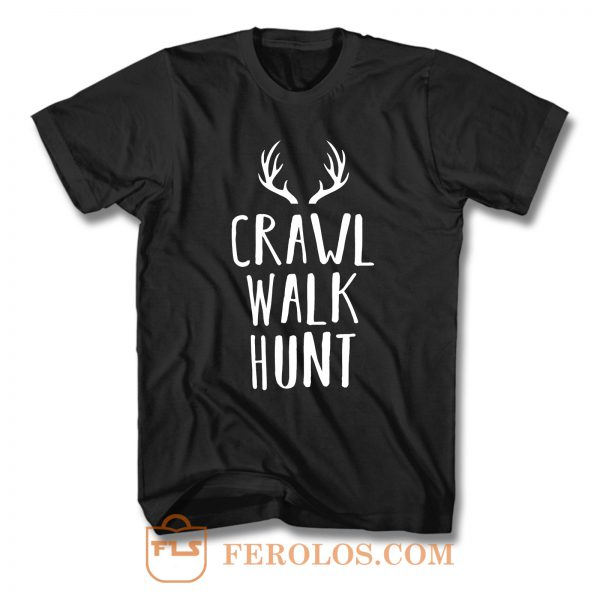 Crawl Walk Hunt T Shirt
